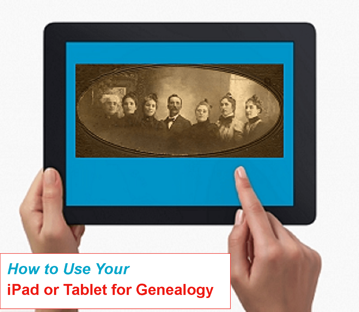 7 Great Ways to Use Your iPad for Genealogy and Family History