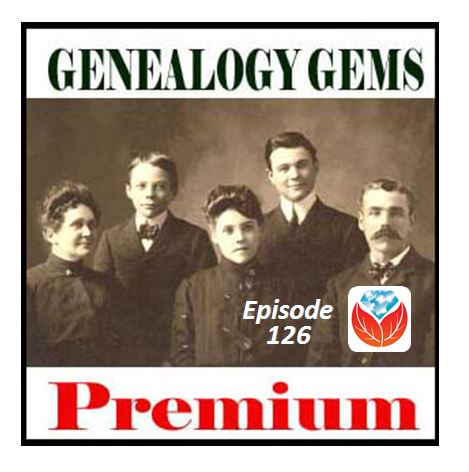 Genealogy Gems Premium Podcast Episode 126 Features Family History Travel and More
