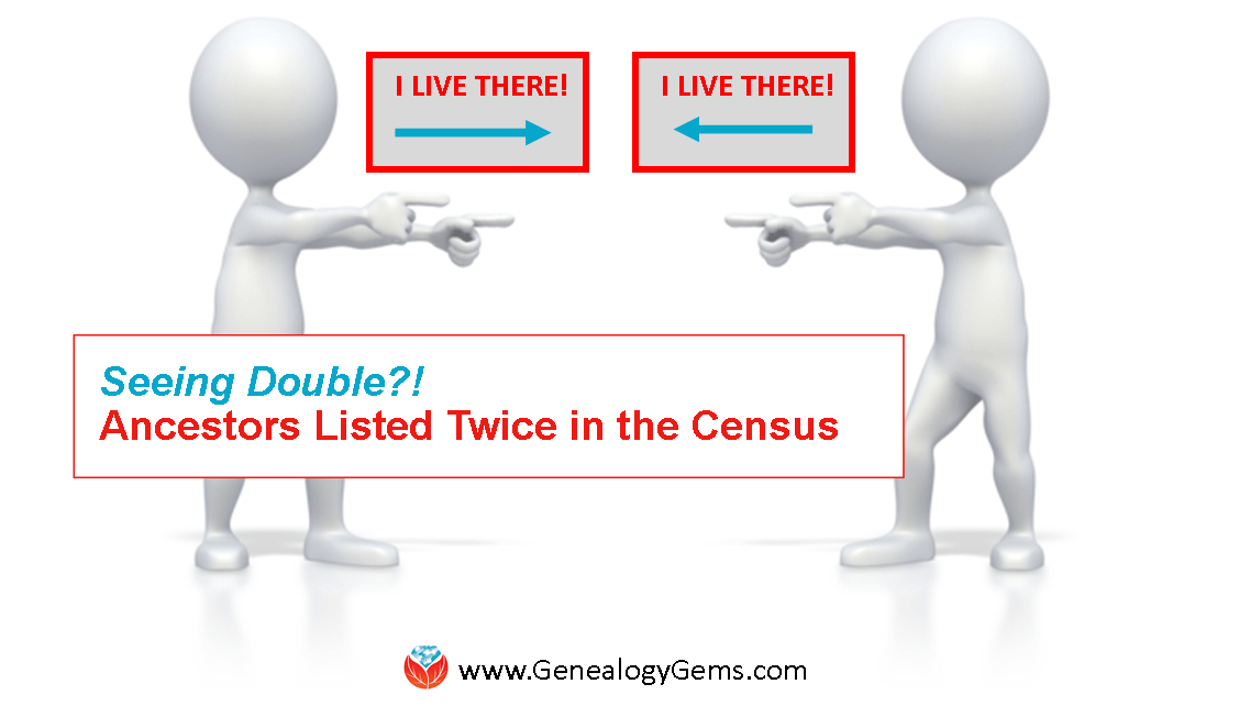 help why is my ancestor listed twice in the census genealogy gems