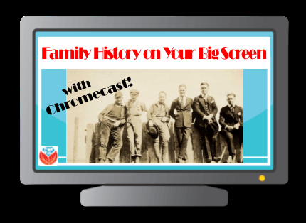 Here's How You Can Bring Your Family History to a Big Screen: How to Use Chromecast