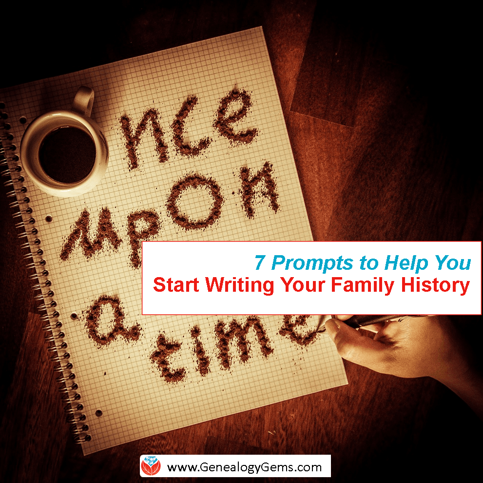 7 prompts to help you write your family history genealogy gems