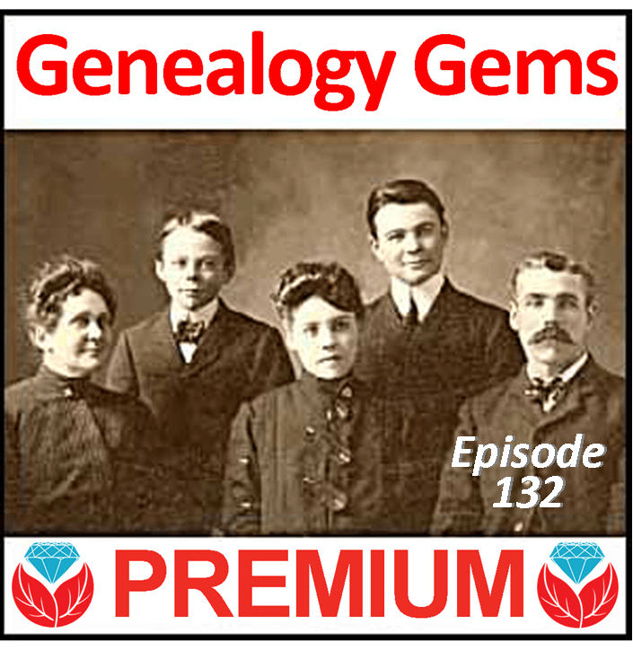 Genealogy Gems Premium Podcast Episode 132 Published