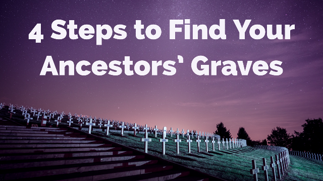 Cemetery Research for Genealogy: 4 Steps for Finding Your Ancestors' Graves