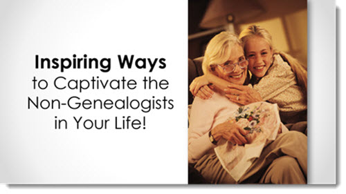 Inspiring Ways to Captivate the Non-Genealogist; how to share family history