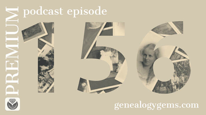 Genealogy Gems Premium Podcast Episode 156