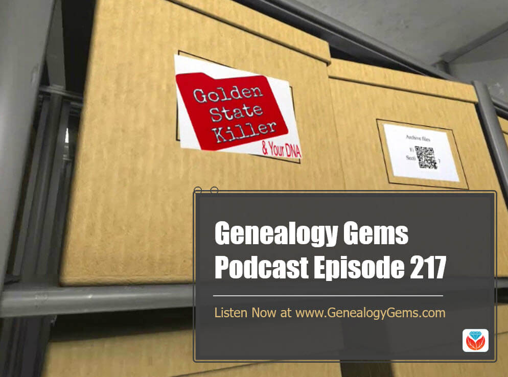 Genealogy Gems Podcast episode 217 Golden State Killer DNA privacy
