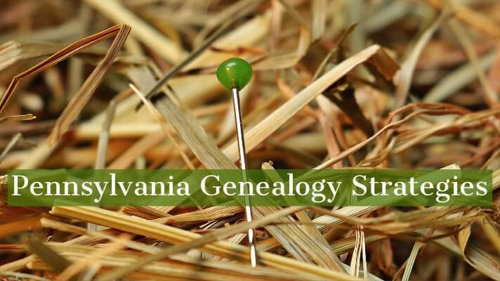 Pennsylvania Genealogy Brick Wall Strategies