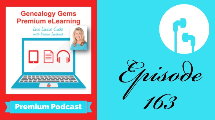 Here's what you'll hear in Genealogy Gems Premium Podcast 163