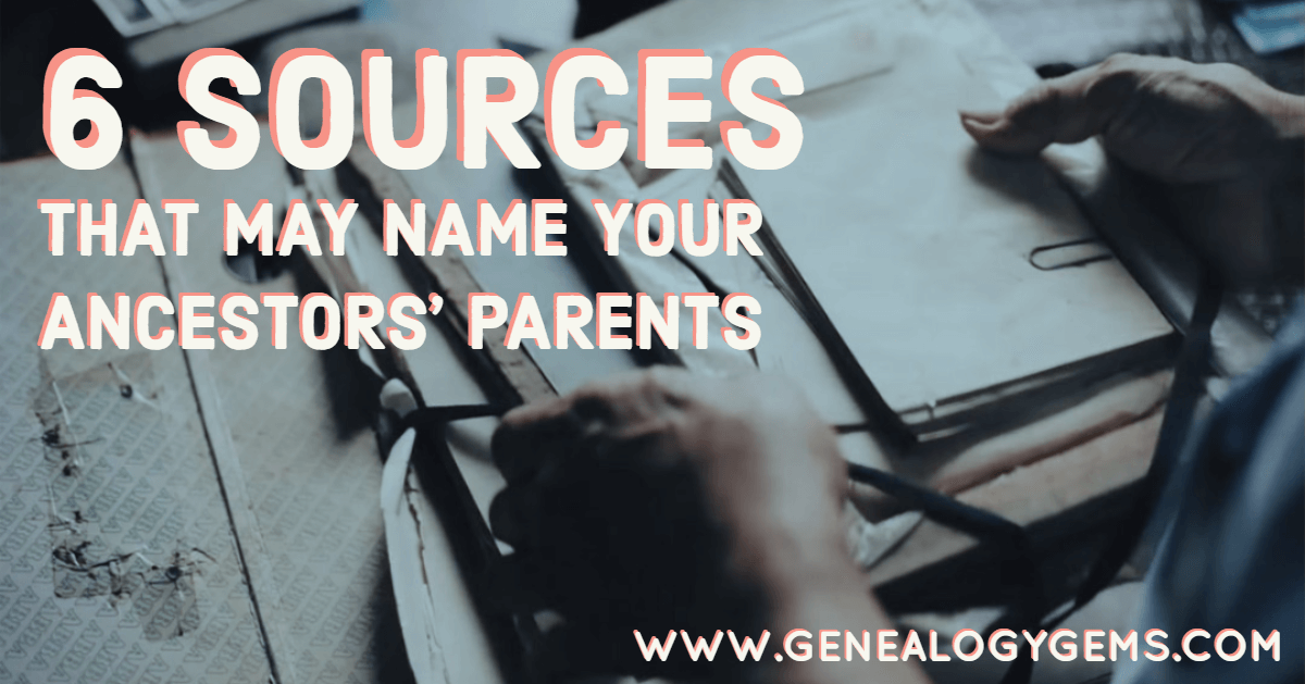 6 Sources that May Name Your Ancestors' Parents