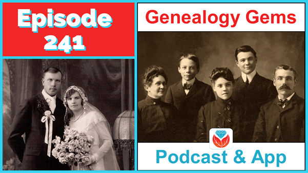 Genealogy Gems Podcast Episode 241