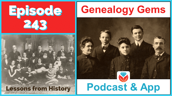 Genealogy Gems Podcast Episode 243 – Lessons to Learn from History