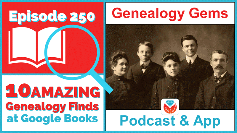 Genealogy Gems Podcast Episode 250