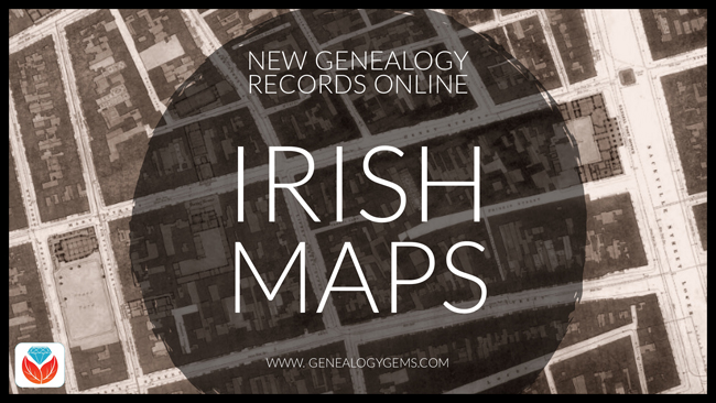 Stunning Irish Historical Maps and More: New Genealogy Records Online