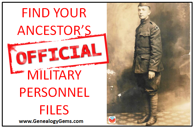Official Military Personnel Files for US Military Ancestors in WWI, WWII and Beyond