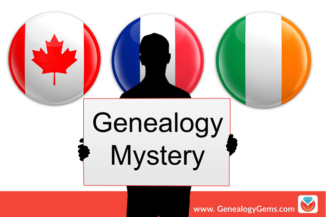 Do You Know Where Your Ancestors are Really From? A French-Canadian-Irish Genealogy Mystery