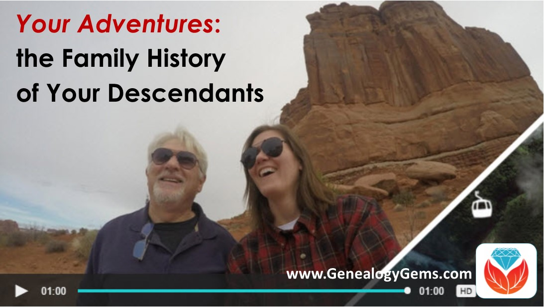 Your Adventures are the Family History of Your Descendants